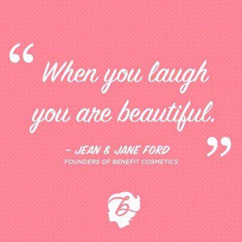 When you laugh you are beautiful benefit quote